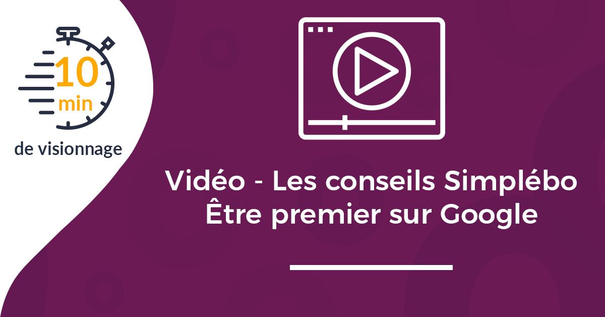 Vidéo - Les conseils Simplébo : comment être premier sur Google ?