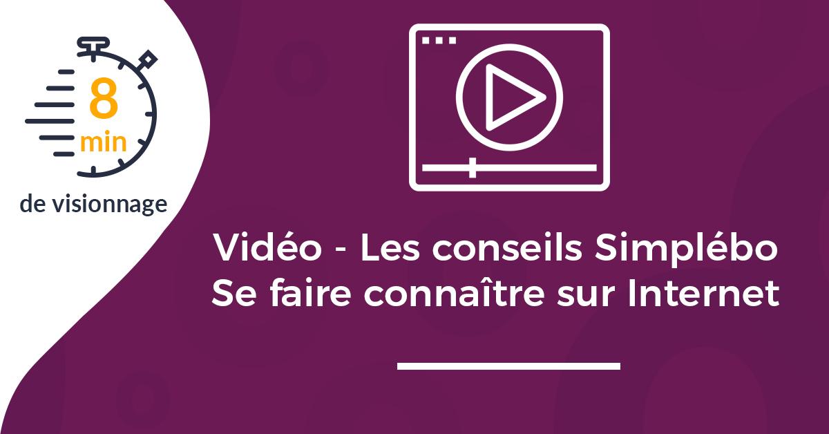 Vidéo - Les conseils Simplébo : comment se faire connaître sur Internet ?