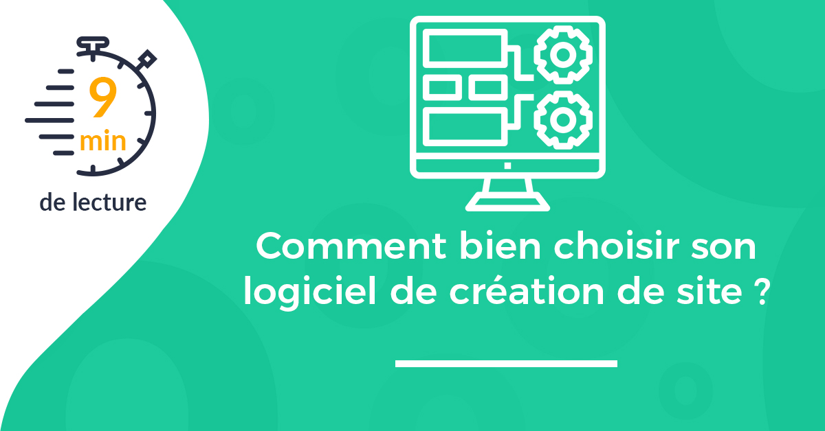 Comment bien choisir son logiciel de création de site internet ?