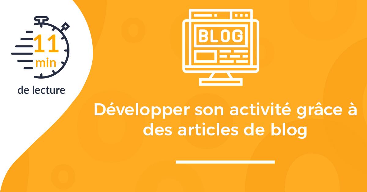 Comment développer votre activité grâce à des articles de blog ?