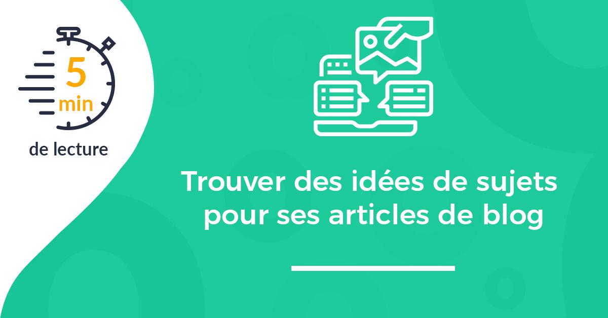 Comment trouver des idées de sujets pour vos articles de blog ?